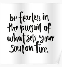 be fearless in the pursuit of your passions Poster
