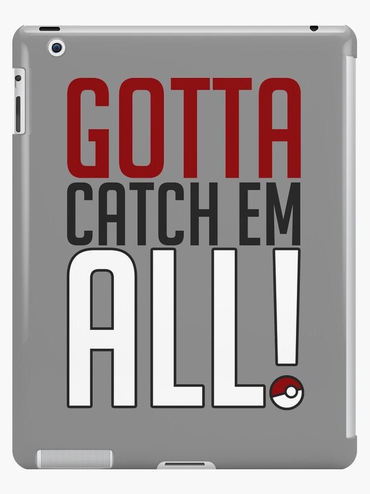 case. Gotta catch