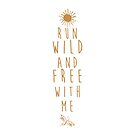 Run Wild And Free With Me - Boho Text Design by VisionQuestArts