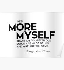he is more myself than I am - emily brontë Poster