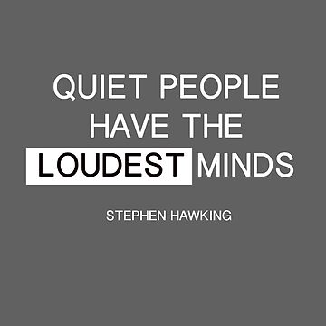 Quiet people have the loudest minds - stephen hawking by uberfrau