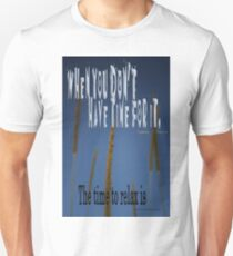 When You Don't Have Time RELAX © Vicki Ferrari Unisex T-Shirt