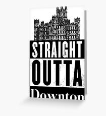 Straight Outta Downton Greeting Card