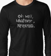 Oh Well, Whatever, Nevermind Long Sleeve T-Shirt