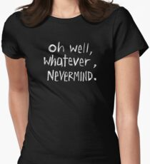 Oh Well, Whatever, Nevermind Women's Fitted T-Shirt