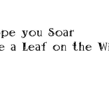 I hope you soar like a leaf on the wind... by carriepotter