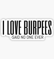 I Love Burpees Said No One Ever - White Text Sticker