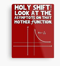 Holy shift look at the asymptote on that mother function Metal Print