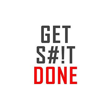 Get S**t Done by Irrational-Art