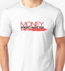 Money doesn't make you a better driver (3) Unisex T-Shirt