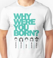 Why Were You Born? Street Art Poster - Lady Gaga - Bruce Springsteen - Steppenwolf - Hank Williams Jnr Unisex T-Shirt