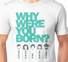 Why Were You Born? Street Art Poster - Lady Gaga - Bruce Springsteen - Steppenwolf - Hank Williams Jnr Unisex T-Shirt