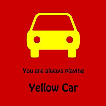You are always playing Yellow Car by nero749