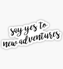 Say Yes to New Adventures Sticker