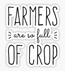 Farmers Are So Full of Crop Sticker
