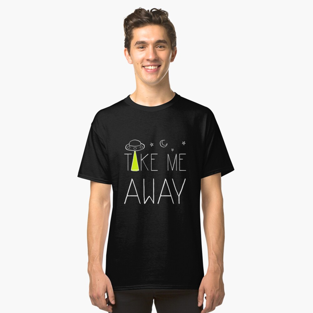 Take Me Away Classic T-Shirt Front