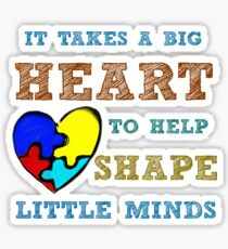 It takes a big heart to help shape little minds. Sticker