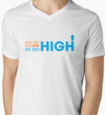 When they go low - We GO HIGH T-Shirt