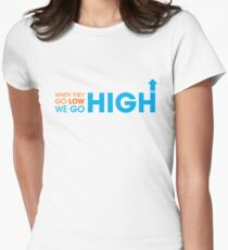 When they go low - We GO HIGH Women's Fitted T-Shirt