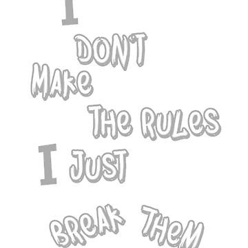 I don't make the rules by CullBot