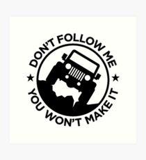 Don't Follow Me You Won't Make It Art Print