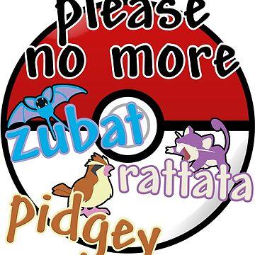 Please no more Zubat & Rattata & Pidgey by CataRedBubble