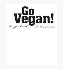 Go Vegan, For Your Health, For The Animals - T Shirt Photographic Print