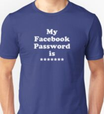 My Facebook Password is ******* Unisex T-Shirt