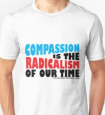 Compassion is the Radicalism of our Time T-Shirt