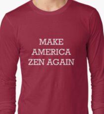 Make America Zen Again Long Sleeve T-Shirt