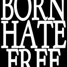 Born Hate Free by ImTreason