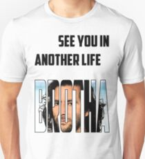 See you in another life Brotha Unisex T-Shirt