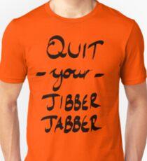 Quit Your Jibber Jabber T-Shirt
