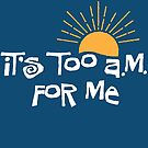 it's too a.m. for me by e2productions