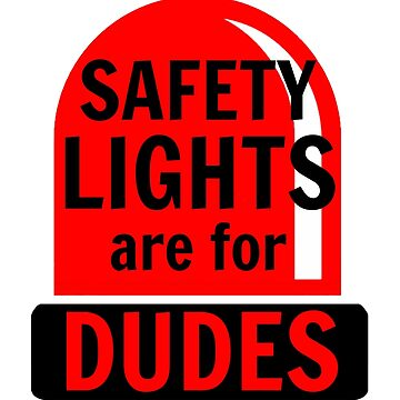 Safety Lights Are For Dudes by AliceCorsairs