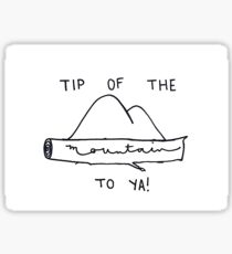 TIP OF THE MOUNTAIN TO YA! Sticker