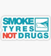 SMOKE TYRES NOT DRUGS (2) Sticker