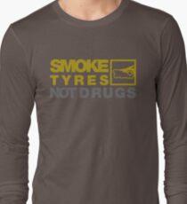 SMOKE TYRES NOT DRUGS (3) Long Sleeve T-Shirt