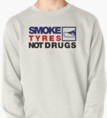 SMOKE TYRES NOT DRUGS (5) Pullover