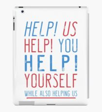 help us help you help yourself while also helping us iPad Case/Skin