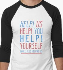 help us help you help yourself while also helping us Men's Baseball ¾ T-Shirt