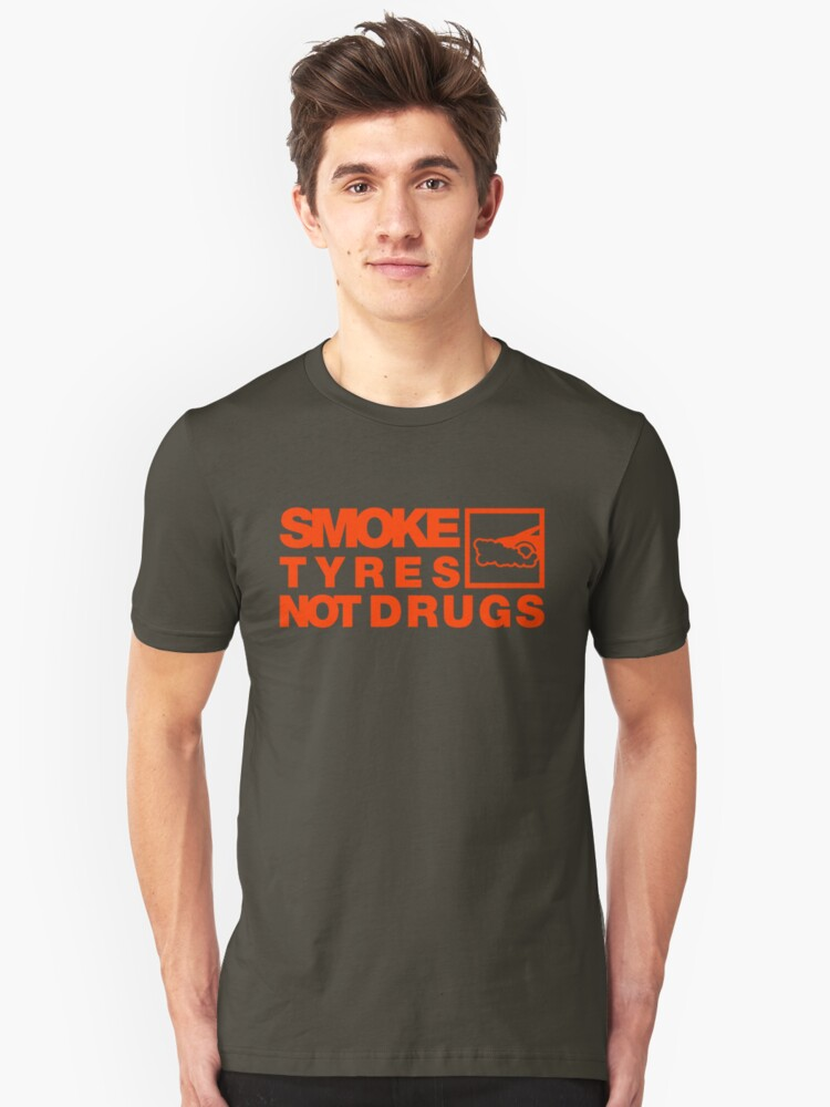 SMOKE TYRES NOT DRUGS (6) Unisex T-Shirt Front