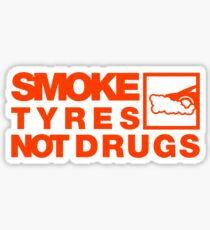 SMOKE TYRES NOT DRUGS (6) Sticker