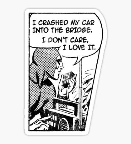 Crashed My Car Into A Bridge Sticker