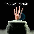 We Are Magic by PopCultFanatics