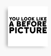 Before Picture Funny Quote Insult Clever Sarcasm Canvas Print