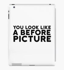 Before Picture Funny Quote Insult Clever Sarcasm iPad Case/Skin
