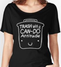 Trash with a CAN-DO Attitude (White) Women's Relaxed Fit T-Shirt
