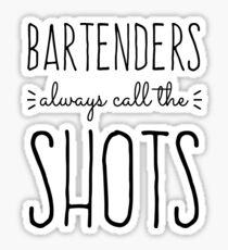 Bartenders Always Call the Shots Sticker