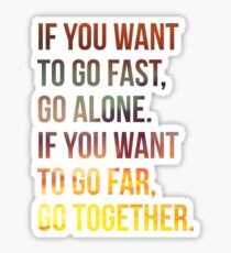 If You Want To Go Far Go Together Sticker